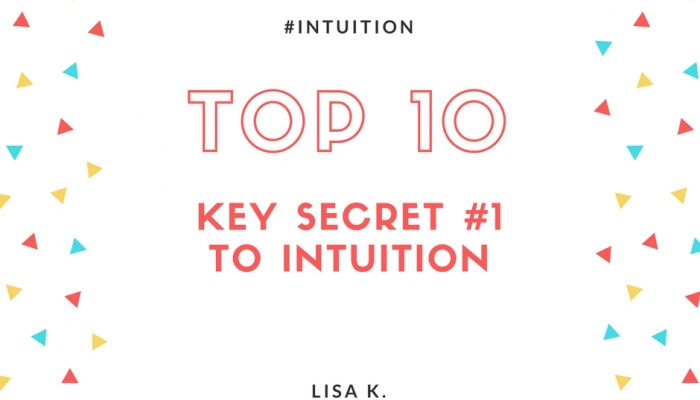 The First Key Secret to Intuition