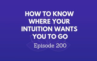 How to Know Where Your Intuition Wants You to Go - Episode #200