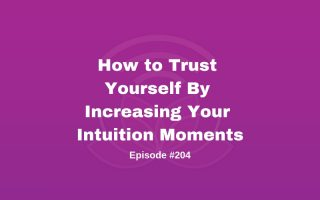 How to Trust Yourself By Increasing Your Intuition Moments - Episode #204