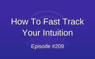 How to Fast Track Your Intuition - Episode #209