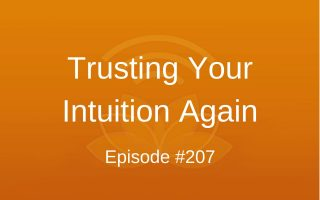 Trusting Your Intuition Again - Episode #207