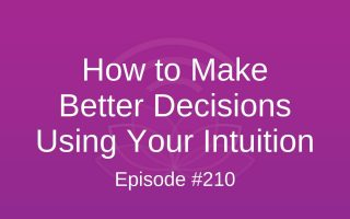 How to Make Better Decisions Using Your Intuition - Episode #210