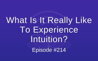 What Is It Really Like To Experience Intuition? - Episode #214