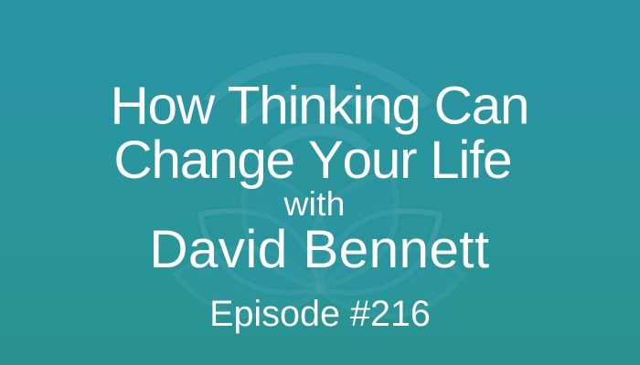 How Thinking Can Change Your Life with David Bennett - Episode #216