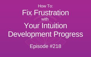 How To Fix Frustration With Your Intuition Development Progress - Episode #219