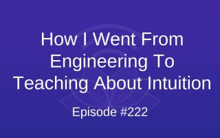 How I Went From Engineering To Teaching About Intuition - Episode #222