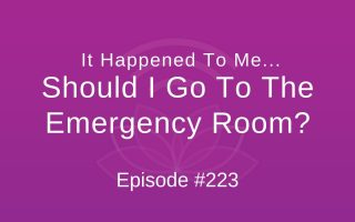 It Happened To Me… Should I Go To The Emergency Room? - Episode #223