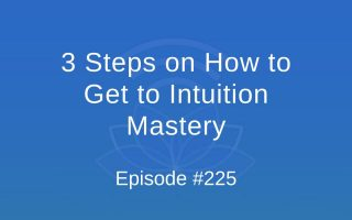 3 Steps on How to Get to Intuition Mastery - Episode #225