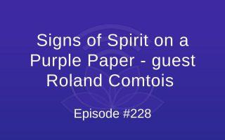 Signs of Spirit on a Purple Paper - guest Roland Comtois - Episode #228