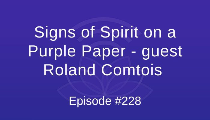 Signs of Spirit on a Purple Paper - guest Roland Comtois - Episode #228