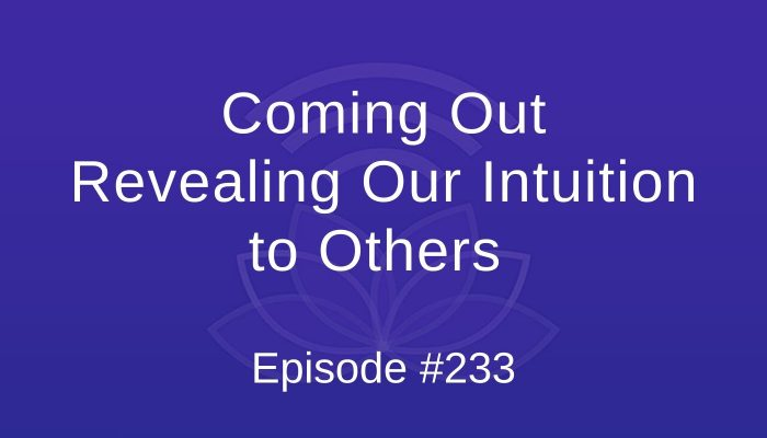 Coming Out: Revealing our Intuition to Others  - Episode #233