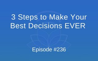 3 Steps to Make Your Best Decisions EVER - Episode #236