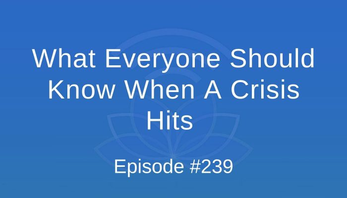 What Everyone Should Know When A Crisis Hits - Episode #239